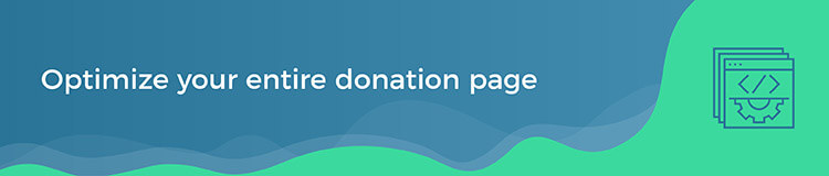 Optimize Your Entire Donation Page